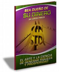 GRATIS: Sea Dueño de su Dinero: El arte y la ciencia de generar riqueza y prosperidad